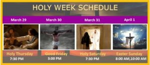 Holy Week Schedule: March 29 7:30pm, March 30 3:00pm, March 31 7:30pm, April 1 8:00 am and 10:00 am